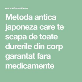 Metoda antica japoneza care te scapa de toate durerile din corp garantat fara medicamente