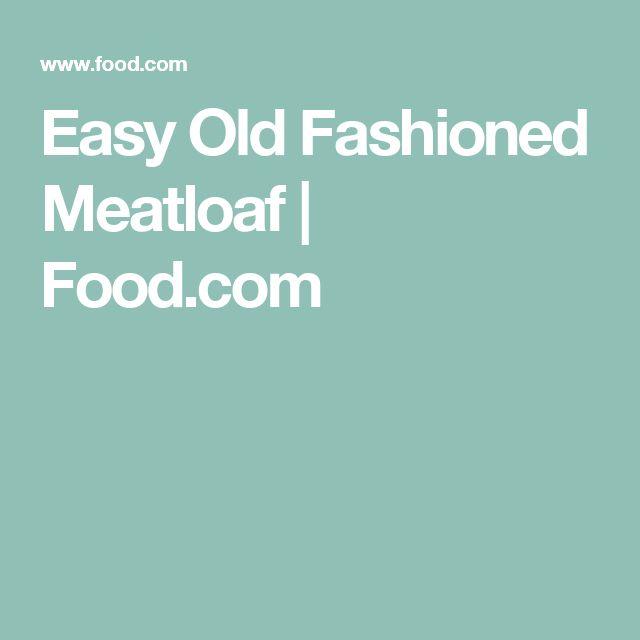 Easy Old Fashioned Meatloaf | Food.com