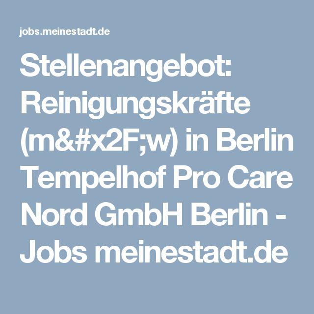 Stellenangebot: Reinigungskräfte (m/w) in Berlin Tempelhof Pro Care Nord GmbH Berlin - Jobs meinestadt.de