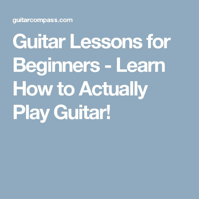 Guitar Lessons for Beginners - Learn How to Actually Play Guitar!