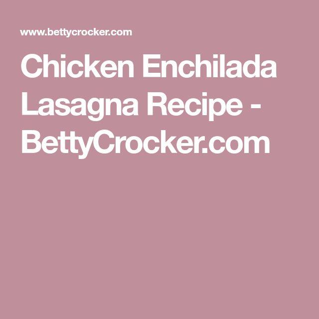 Chicken Enchilada Lasagna Recipe - BettyCrocker.com