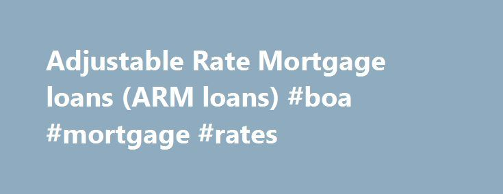 Adjustable Rate Mortgage loans (ARM loans) #boa #mortgage #rates http://money.remmont.com/adjustable-rate-mortgage-loans-arm-loans-boa-mortgage-rates/  #what is an adjustable rate mortgage # Adjustable Rate Mortgage loans (ARM loans) | HSBC Make your mortgage fit your budget with an adjustable rate mortgage 1 Adjustable monthly payments With an adjustable rate mortgage (ARM), your monthly payment may change over time. Start with a lower rate ARMs typically offer a lower initial rate during…
