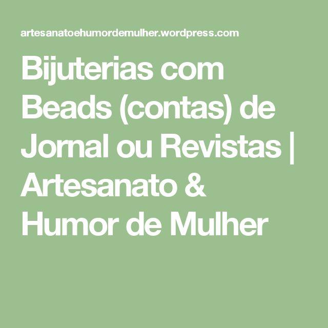 Bijuterias com Beads (contas) de Jornal ou Revistas   Artesanato & Humor de Mulher