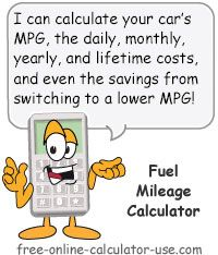 Fuel Mileage Calculator:  This free online calculator will calculate MPG and associated daily, monthly, and annual gas expenses for your car. Plus it also gives you the ability to compare car gas mileage expenses with other MPG ratings to see how much you could save by switching to a car with better fuel economy. Plus, the calculator will also calculate your lifetime gas expenses based on your car's MPG rating and on how many miles you drive your car per year.