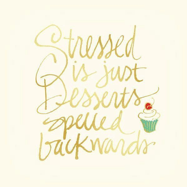 Well HOW about that!!! #STRESSED is #DESSERTS spelled backwards!! Hits home for me!!  Anyone else!?