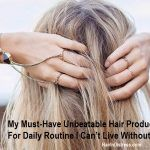 My Must-Have Unbeatable Hair Products For Daily Routine I Can't Live Without