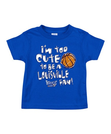 Royal 'I'm Too Cute To Be A Louisville Fan' Tee - Toddler & Kids by Smack Apparel on #zulily today!