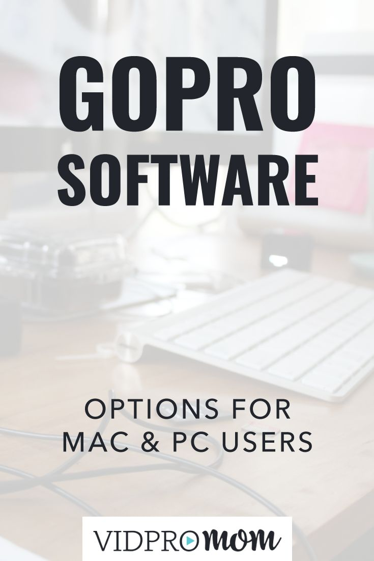 GoPro Software - Options for Mac & PC Users