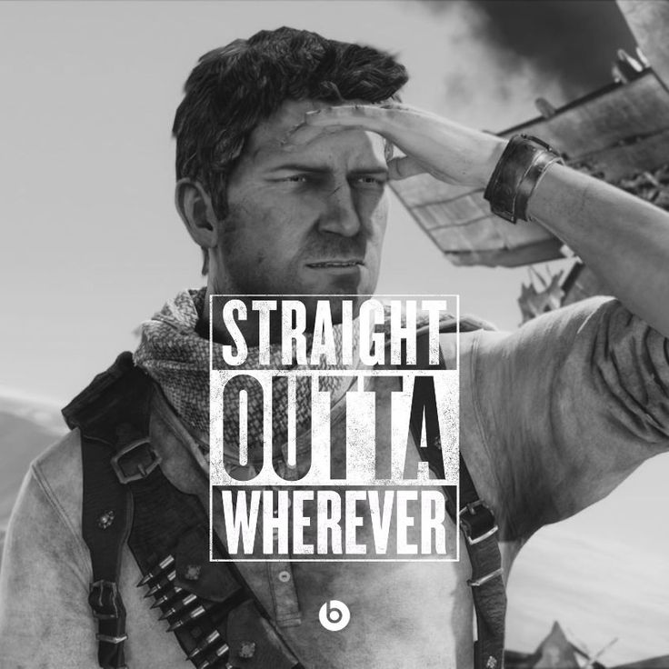 Nathan Drake - Straight Outta Wherever! #StraightOuttaSomewhere #Uncharted #NathanDrake