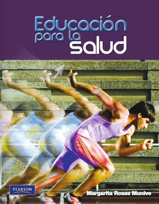 Rosas Munive, Margarita D. Educación para la salud. 1ª ed. México: Pearson educación, 2009. ISBN 9786073200790. Disponible en: Libros electrónicos Pearson Education.