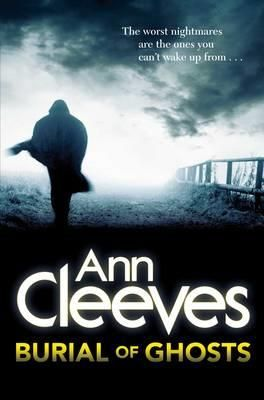 Burial of Ghosts by Ann Cleeves | Angus & Robertson Bookworld | Books - 9781447241300