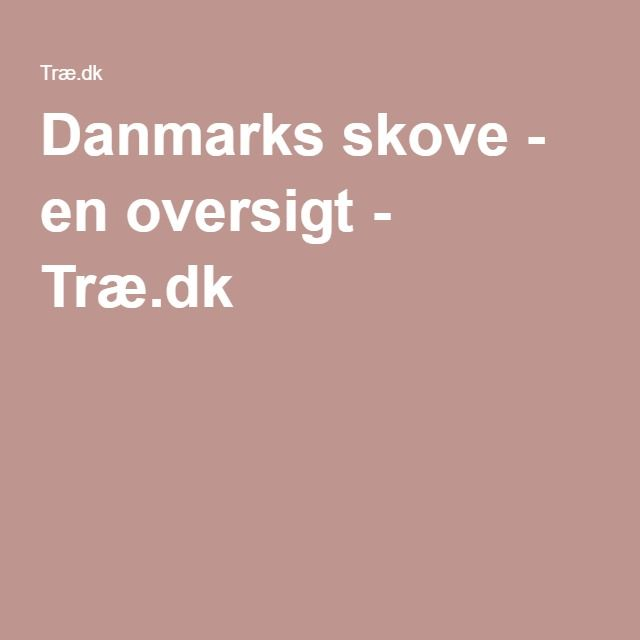 Danmarks skove - en oversigt - Træ.dk
