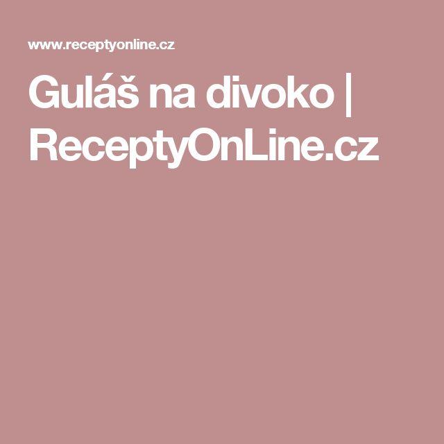 Guláš na divoko | ReceptyOnLine.cz