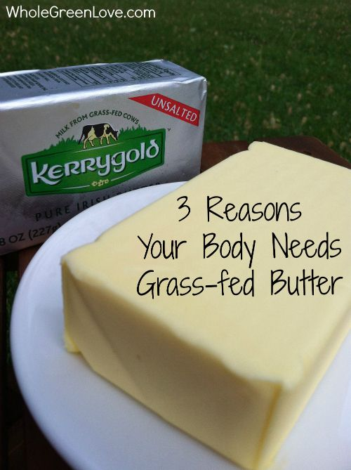 3 Reasons Your Body Needs Grass-fed Butter   WholeGreenLove.com / http://wholegreenlove.com/2013/05/30/3-reasons-your-body-needs-grass-fed-butter/
