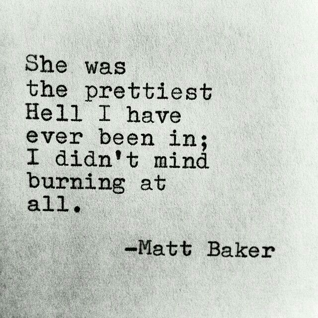 """She was the prettiest hell I have ever been in; I didn't mind burning at all."""