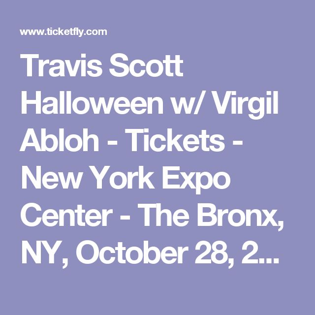 Travis Scott Halloween w/ Virgil Abloh - Tickets - New York Expo Center - The Bronx, NY, October 28, 2017 | Ticketfly