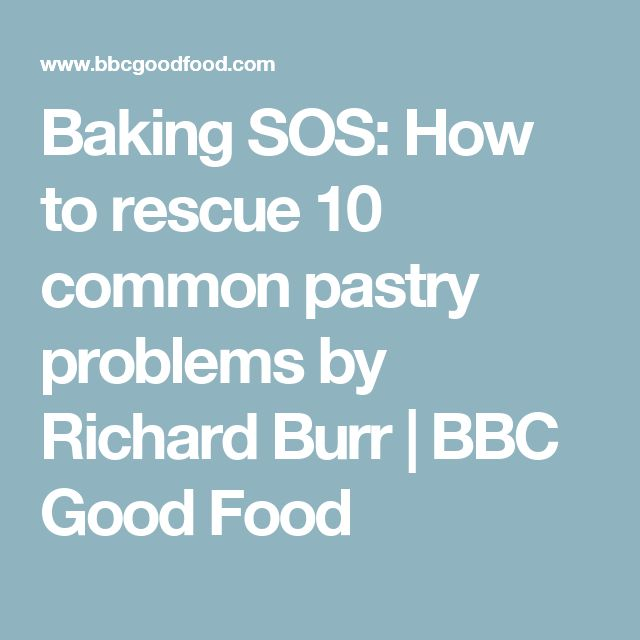 Baking SOS: How to rescue 10 common pastry problems by Richard Burr | BBC Good Food