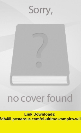 EL ULTIMO VAMPIRO Willis Hall ,   ,  , ASIN: B00416AEIM , tutorials , pdf , ebook , torrent , downloads , rapidshare , filesonic , hotfile , megaupload , fileserve