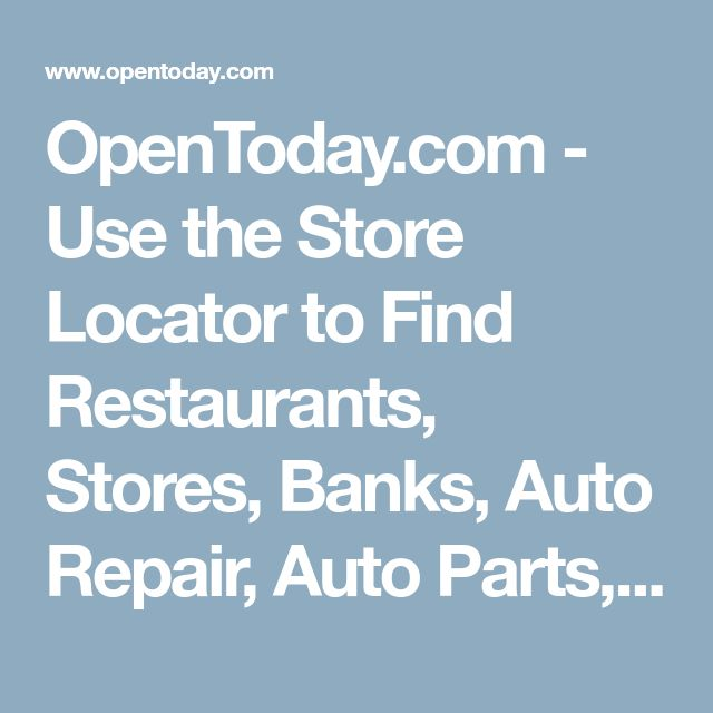 OpenToday.com - Use the Store Locator to Find Restaurants, Stores, Banks, Auto Repair, Auto Parts, Auto Dealers, Shopping Malls and Post Offices that are Open on Fathers Day, Flag Day, 4th of July, Labor Day, Columbus Day, Halloween, Thanksgiving, Black Friday, Christmas Eve, Christmas Day, New Years Eve, New Years Day, MLK Day, Groundhog Day, Valentines Day, Presidents Day, Good Friday, Easter, Mothers Day, Cinco de Mayo.