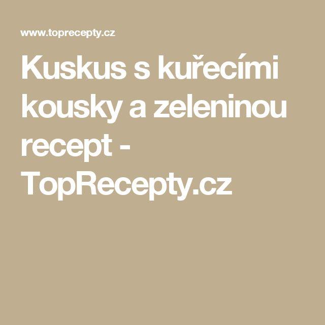 Kuskus s kuřecími kousky a zeleninou recept - TopRecepty.cz