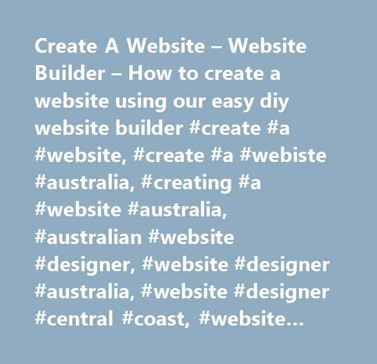 Create A Website – Website Builder – How to create a website using our easy diy website builder #create #a #website, #create #a #webiste #australia, #creating #a #website #australia, #australian #website #designer, #website #designer #australia, #website #designer #central #coast, #website #central #coast, #website #designer #nsw, #website #designer #sydney, #website #builder, #how #to #create #a #website, #easy #website #builder, #how #do #i #create #a #website, #easy #diy #website…