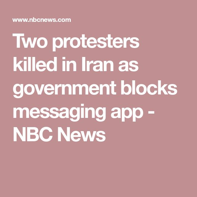 Two protesters killed in Iran as government blocks messaging app - NBC News