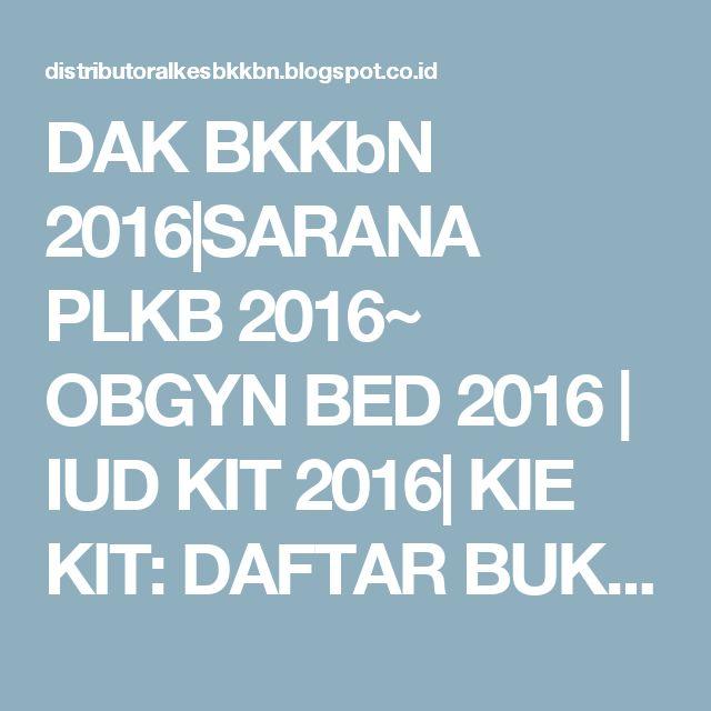 DAK BKKbN 2016|SARANA PLKB  2016~ OBGYN BED 2016 | IUD KIT 2016| KIE KIT: DAFTAR BUKU PAUD -TK | CV.ASAKA PRIMA
