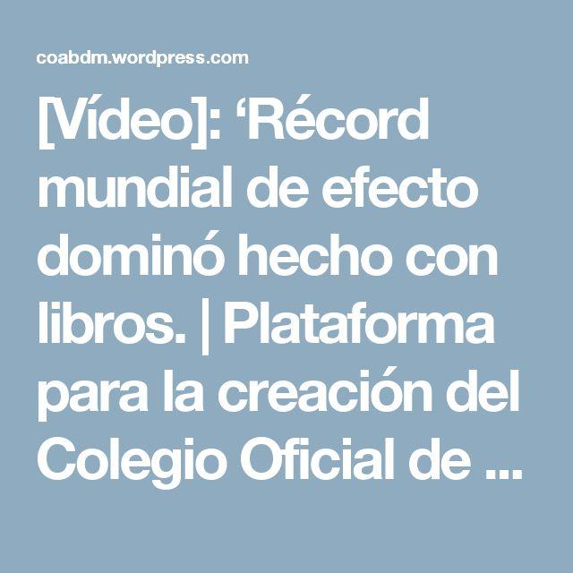 [Vídeo]: 'Récord mundial de efecto dominó hecho con libros.   Plataforma para la creación del Colegio Oficial de Archiveros, Bibliotecarios y Documentalistas de Madrid