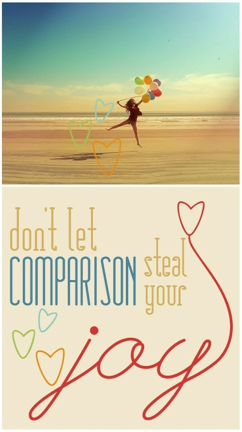 """""""don't let comparison steal your joy.""""  couldn't agree more!"""