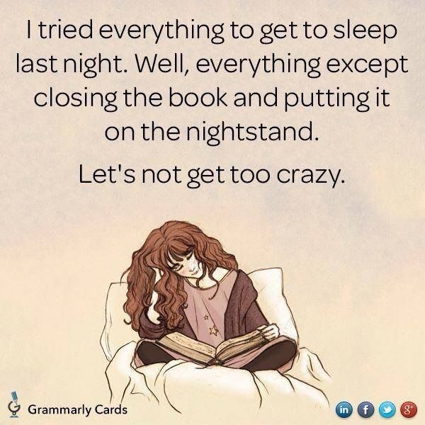 "HAha! ""I tried everything to get to sleep. Everything but putting the book down."""