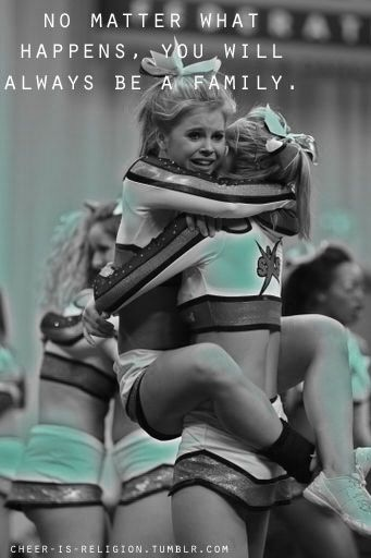 Aww :) No matter what happens, you will always be family. cheerleading, CHEER inspiration, cheerleaders.