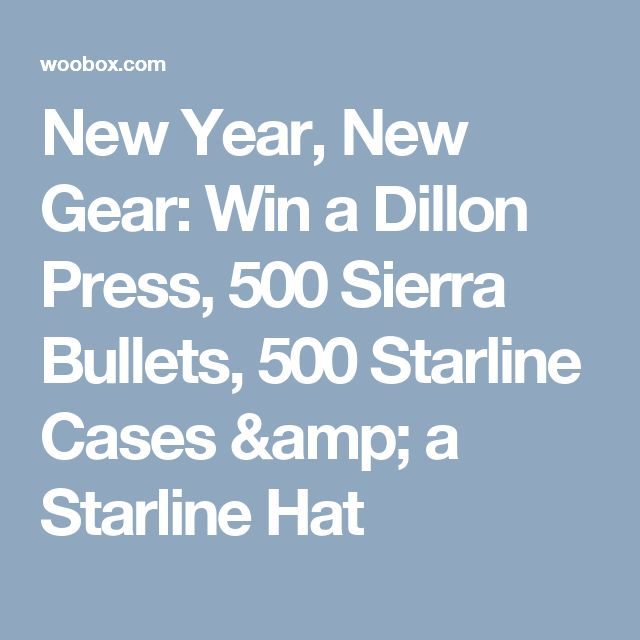 New Year, New Gear: Win a Dillon Press, 500 Sierra Bullets, 500 Starline Cases & a Starline Hat