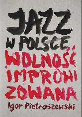 """""""Jazz w Polsce. Wolność improwizowana"""", Igor Pietraszewski, NOMOS, 2012. Książka powstała na podstawie bogatej literatury przedmiotu, dostępnych źródeł, a przede wszystkim własnych badań empirycznych.  Praca obejmuje okres od początku obecności jazzu w Polsce w latach 20. ubiegłego wieku aż po czasy współczesne i stawia sobie za cel wyjaśnienie przemian dokonujących się w tym obszarze działalności artystycznej w Polsce w szerokim kontekście uwarunkowań społecznych i kulturowych."""