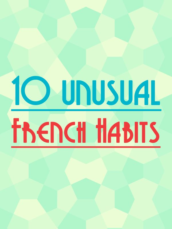 10 Unusual French Habits You Should Know About Before Visiting France. http://www.talkinfrench.com/french-weird-habits/ Share with your friends.