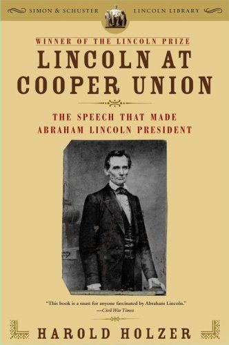 Lincoln at Cooper Union: The Speech That Made Abraham Lincoln President (Simon & Schuster Lincoln Library):   Winner of the Lincoln PrizeBRBRLincoln at Cooper Union/i explores Lincoln's most influential and widely reported pre-presidential address -- an extraordinary appeal by the western politician to the eastern elite that propelled him toward the Republican nomination for president. Delivered in New York in February 1860, the Cooper Union speech dispelled doubts about Lincoln's suit...