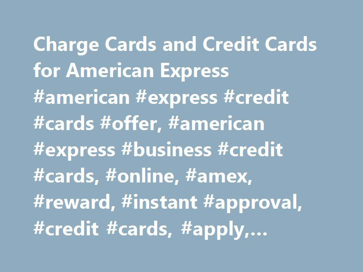 Charge Cards and Credit Cards for American Express #american #express #credit #cards #offer, #american #express #business #credit #cards, #online, #amex, #reward, #instant #approval, #credit #cards, #apply, #credit #card #applications http://sweden.nef2.com/charge-cards-and-credit-cards-for-american-express-american-express-credit-cards-offer-american-express-business-credit-cards-online-amex-reward-instant-approval-credit-cards/  # American Express Credit Cards Credit Needed Excellent…