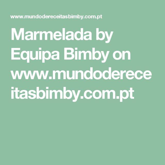 Marmelada by Equipa Bimby on www.mundodereceitasbimby.com.pt