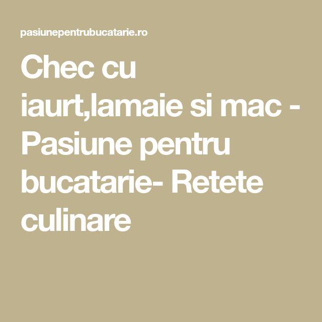 Chec cu iaurt,lamaie si mac - Pasiune pentru bucatarie- Retete culinare