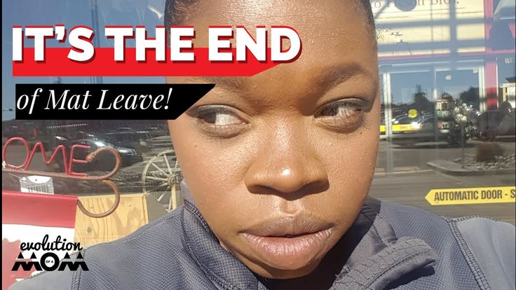 "IT""S THE END: Of Mat Leave! Her experience when mat leave is over!"