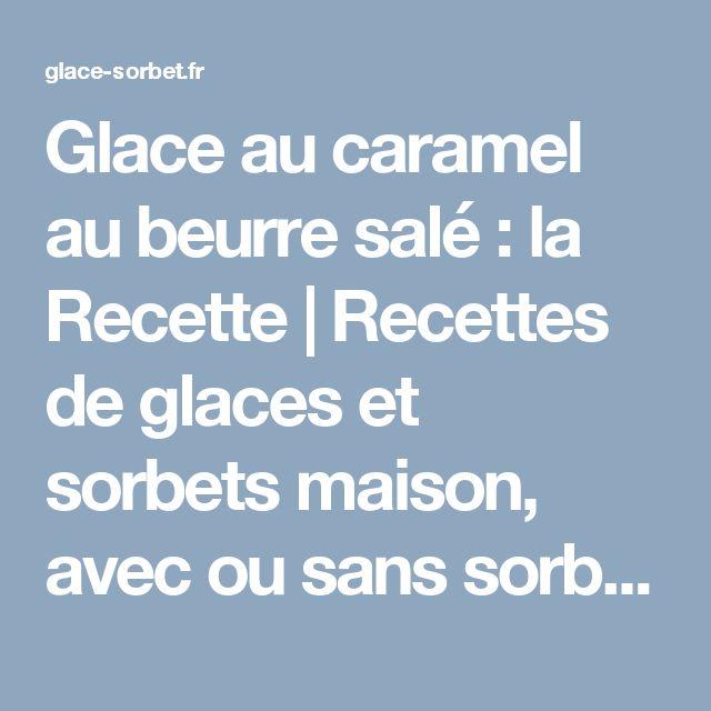 Glace au caramel au beurre salé : la Recette | Recettes de glaces et sorbets maison, avec ou sans sorbetière