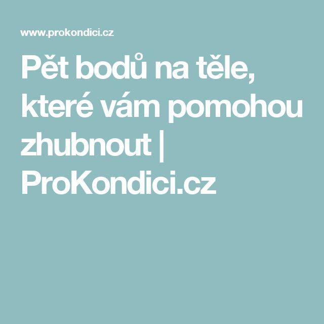 Pět bodů na těle, které vám pomohou zhubnout   ProKondici.cz
