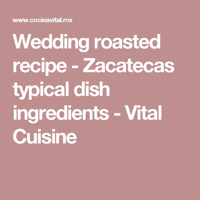 Wedding roasted recipe - Zacatecas typical dish ingredients - Vital Cuisine