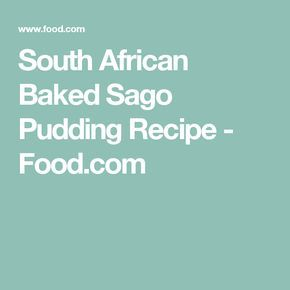 South African Baked Sago Pudding Recipe - Food.com