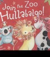 Join the zoo hullabaloo! / Jan Ormerod, Lindsey Gardiner.