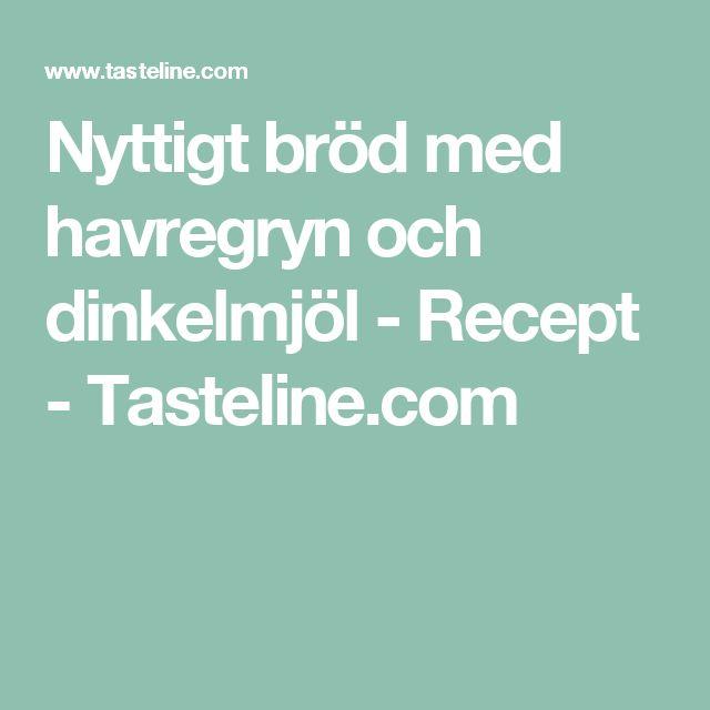 Nyttigt bröd med havregryn och dinkelmjöl - Recept - Tasteline.com
