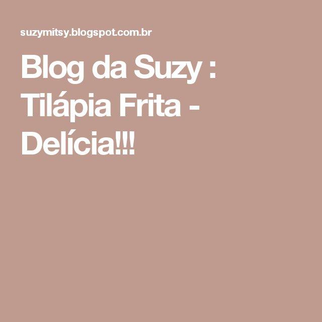 Blog da Suzy  : Tilápia Frita - Delícia!!!
