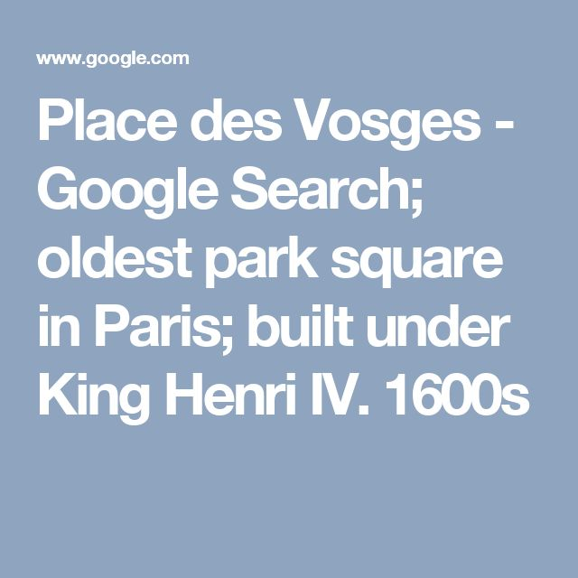 Place des Vosges - Google Search; oldest park square in Paris; built under King Henri IV.  1600s