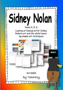 Visual Arts - Sidney Nolan: Suitable for Grades 4, 5 & 6. Looking at famous artist Sidney Nolan's art and life whilst learning simple art techniques.  Includes: Background on the artist and his work Activities on perspective, warm and cool colours and aerial views Other art activities