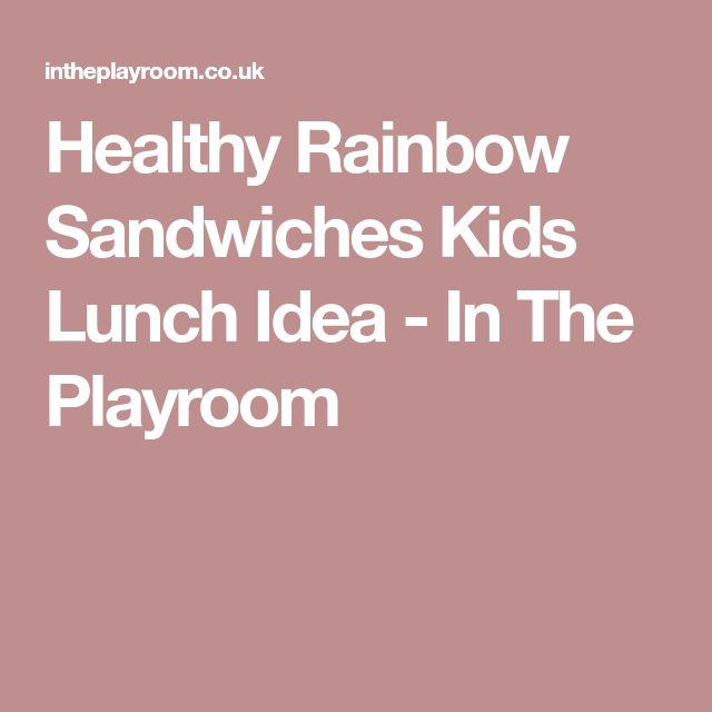 Healthy Rainbow Sandwiches Kids Lunch Idea - In The Playroom