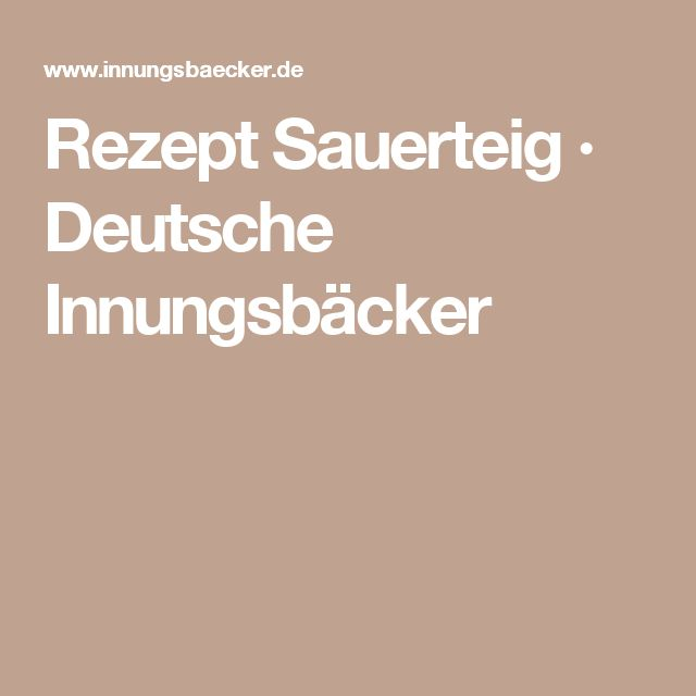 Rezept Sauerteig · Deutsche Innungsbäcker